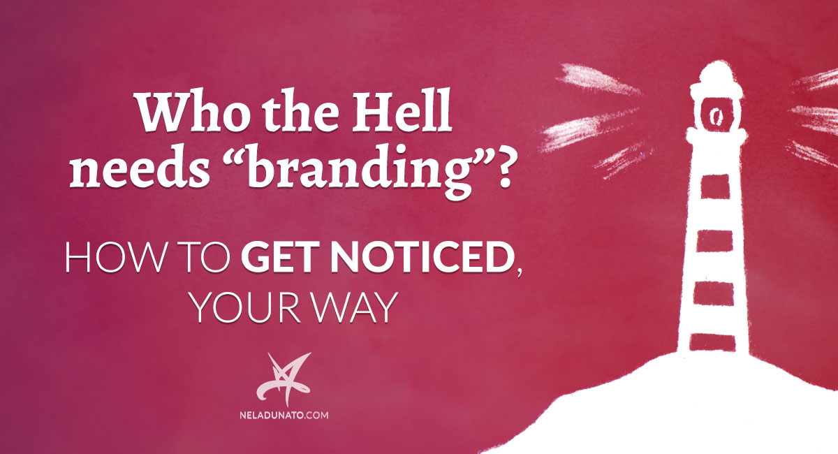 "Who the Hell needs ""branding""? Here's how to get noticed, your way."