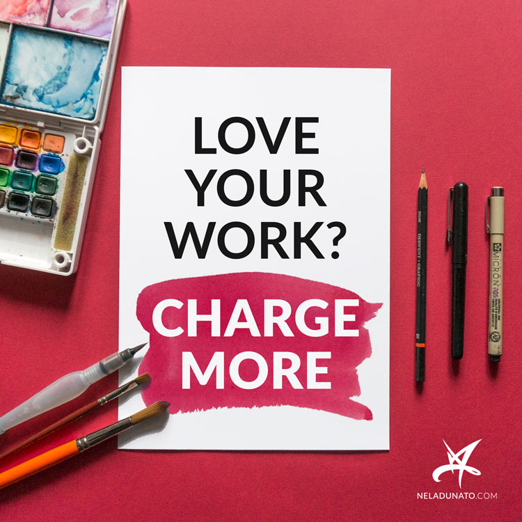 If you love your work, charge more.