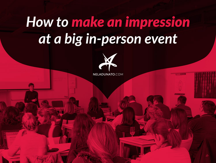 How to make an impression at a big in-person event