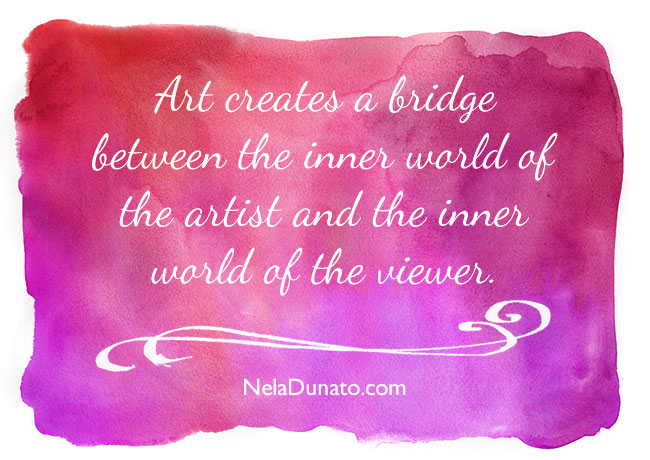 Quote: Art creates a bridge between the inner world of the artist and the inner world of the viewer