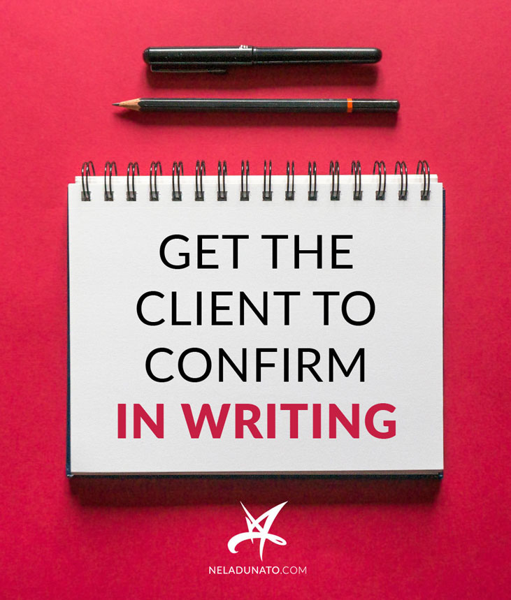 Get the client to confirm everything in writing.