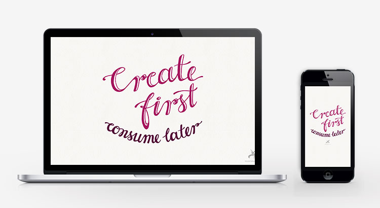 Create first, consume later inspirational wallpaper