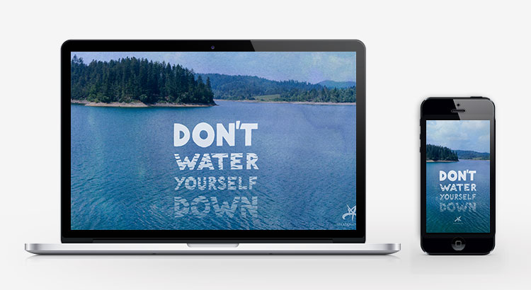 Don't water yourself down inspirational wallpaper
