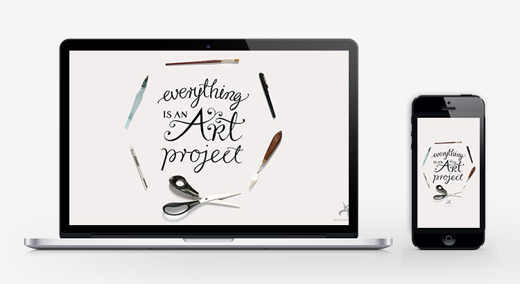 Everything is an art project inspirational wallpaper
